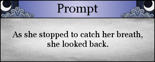 Prompt: As she stoppped to catch her breath, she looked back