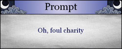 Oh, foul charity